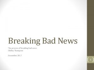 Breaking Bad News The process of breaking bad