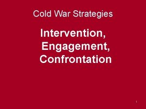 Cold War Strategies Intervention Engagement Confrontation 1 Strategy