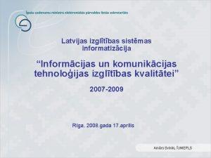 Latvijas izgltbas sistmas informatizcija Informcijas un komunikcijas tehnoloijas