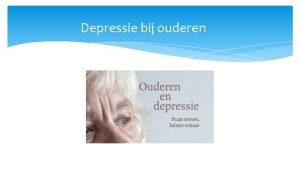 Depressie bij ouderen wat Depressie is er sprake