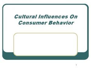 Cultural Influences On Consumer Behavior 1 Culture l