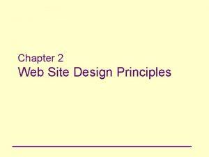 Chapter 2 Web Site Design Principles Principles of