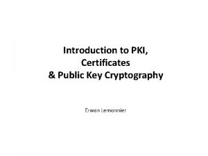 Introduction to PKI Certificates Public Key Cryptography Erwan