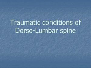 Traumatic conditions of DorsoLumbar spine Anatomy of Thoracic