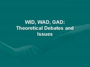 WID WAD GAD Theoretical Debates and Issues Theoretical