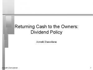 Returning Cash to the Owners Dividend Policy Aswath