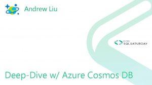 Andrew Liu DeepDive w Azure Cosmos DB Azure