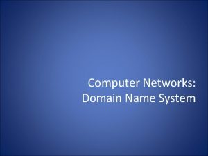 Computer Networks Domain Name System Domain Name System