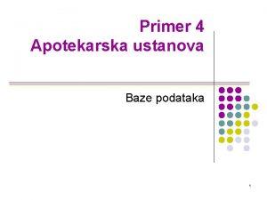 Primer 4 Apotekarska ustanova Baze podataka 1 Primer