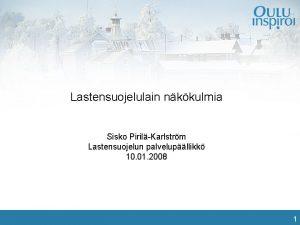 Lastensuojelulain nkkulmia Sisko PirilKarlstrm Lastensuojelun palvelupllikk 10 01