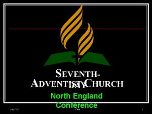 SEVENTHADVENTIST DAYCHURCH JULY 13 North England Conference FHM