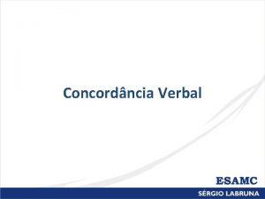 Concordncia Verbal Concordncia Verbal O verbo sempre concordar