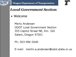 Local Government Section Welcome Marty Andersen ODOT Local