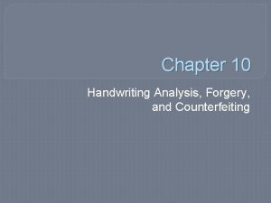Chapter 10 Handwriting Analysis Forgery and Counterfeiting By