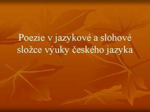 Poezie v jazykov a slohov sloce vuky eskho