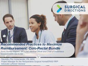 Recommended Practices to Maximize Reimbursement ColoRectal Bundle Sunil