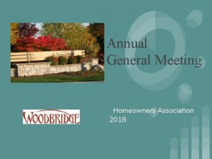 Annual General Meeting Homeowners Association 2018 Todays Agenda