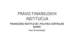 PRAVO FINANSIJSKIH INSTITUCIJA FINANSIJSKE INSTITUCIJE I POLITIKA CENTRALNE
