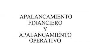 APALANCAMIENTO FINANCIERO Y APALANCAMIENTO OPERATIVO APALANCAMIENTO FINANCIERO El