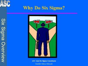 Why Do Six Sigma Six Sigma Overview ASC