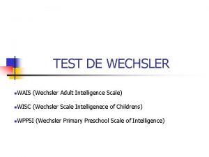 TEST DE WECHSLER n WAIS Wechsler Adult Intelligence