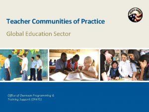 Teacher Communities of Practice Global Education Sector Office