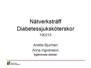Ntverkstrff Diabetessjukskterskor 190213 Anette Bjurman Anna Ingvarsson legitimerade