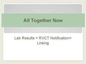 All Together Now Lab Results RVCT Notification Linking