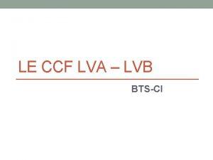LE CCF LVA LVB BTSCI Sommaire LVA LVB