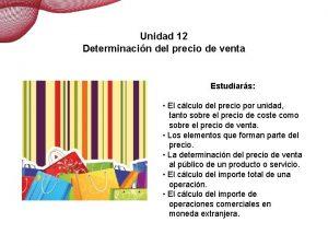 Determinacin del precio de venta Unidad 12 Determinacin