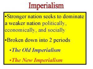 Stronger nation seeks to dominate a weaker nation