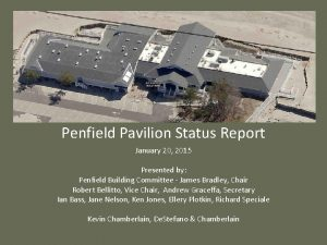 Penfield Pavilion Status Report January 20 2015 Presented