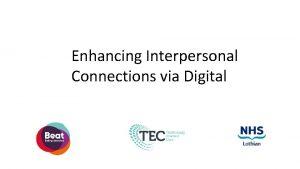 Enhancing Interpersonal Connections via Digital Enhancing Interpersonal Connections