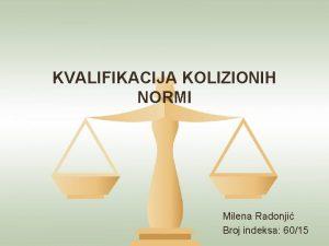 KVALIFIKACIJA KOLIZIONIH NORMI Milena Radonji Broj indeksa 6015