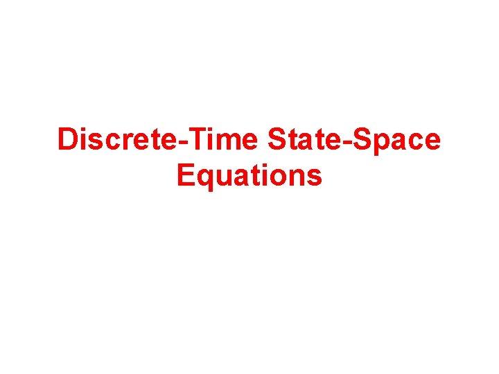 DiscreteTime StateSpace Equations Outline Discretetime state equation from