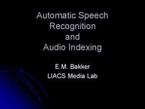 Automatic Speech Recognition and Audio Indexing E M