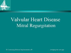 Valvular Heart Disease Mitral Regurgitation Continuing Medical Implementation
