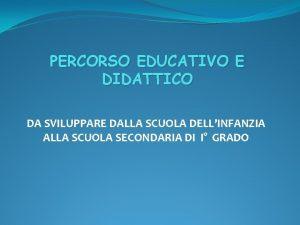 PERCORSO EDUCATIVO E DIDATTICO DA SVILUPPARE DALLA SCUOLA