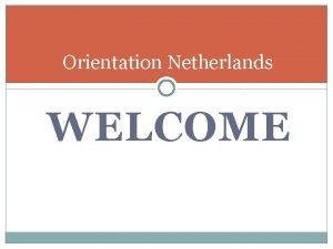 Orientation Netherlands WELCOME YES placement partnership YES au