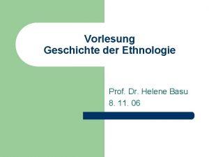 Vorlesung Geschichte der Ethnologie Prof Dr Helene Basu