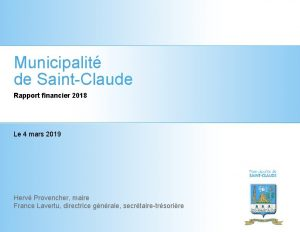 Municipalit de SaintClaude Rapport financier 2018 Le 4