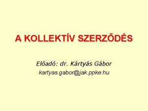 A KOLLEKTV SZERZDS Elad dr Krtys Gbor kartyas