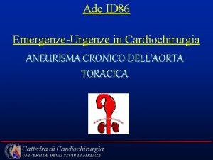 Ade ID 86 EmergenzeUrgenze in Cardiochirurgia ANEURISMA CRONICO
