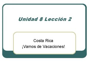 Unidad 8 Leccin 2 Costa Rica Vamos de