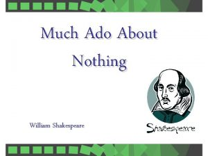 Much Ado About Nothing William Shakespeare Much Ado