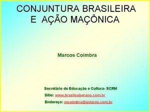CONJUNTURA BRASILEIRA E AO MANICA Marcos Coimbra Secretrio