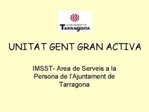 UNITAT GENT GRAN ACTIVA IMSST Area de Serveis