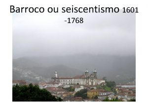 Barroco ou seiscentismo 1601 1768 BARROCO Como o