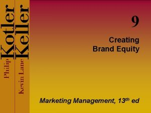 9 Creating Brand Equity Marketing Management 13 th