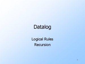 Datalog Logical Rules Recursion 1 Logic As a